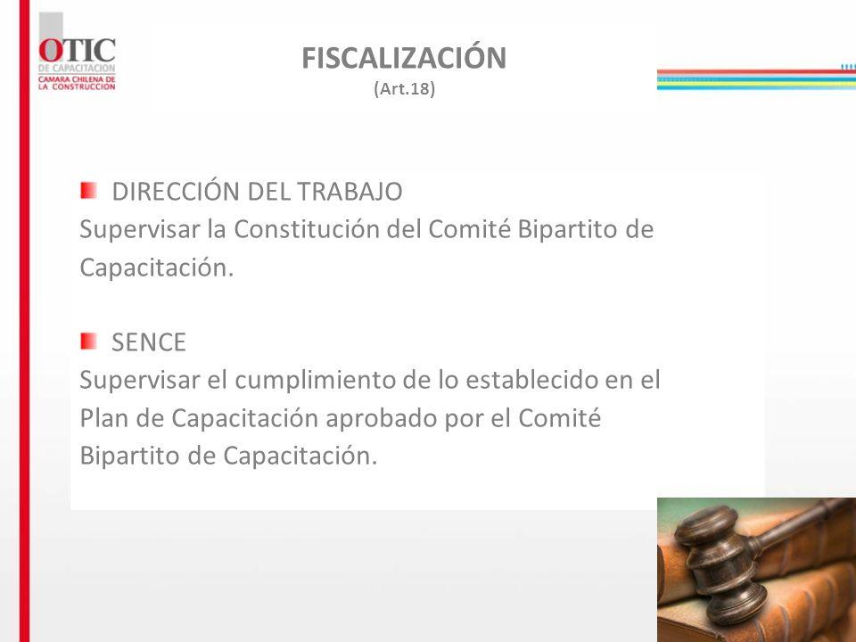 10 FISCALIZACIÓN (Art.18) DIRECCIÓN DEL TRABAJO Supervisar la Constitución del Comité Bipartito de Capacitación. SENCE Supervisar el cumplimiento de l