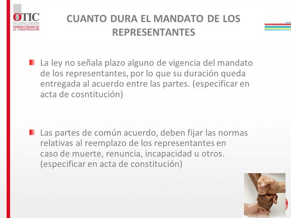 11 CUANTO DURA EL MANDATO DE LOS REPRESENTANTES La ley no señala plazo alguno de vigencia del mandato de los representantes, por lo que su duración qu