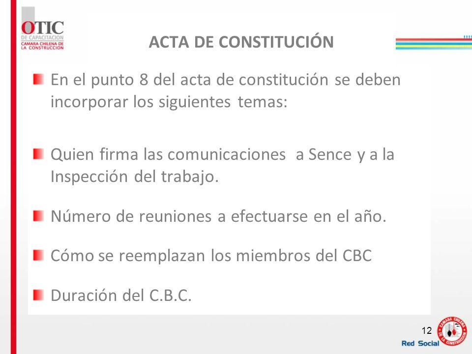 12 ACTA DE CONSTITUCIÓN En el punto 8 del acta de constitución se deben incorporar los siguientes temas: Quien firma las comunicaciones a Sence y a la