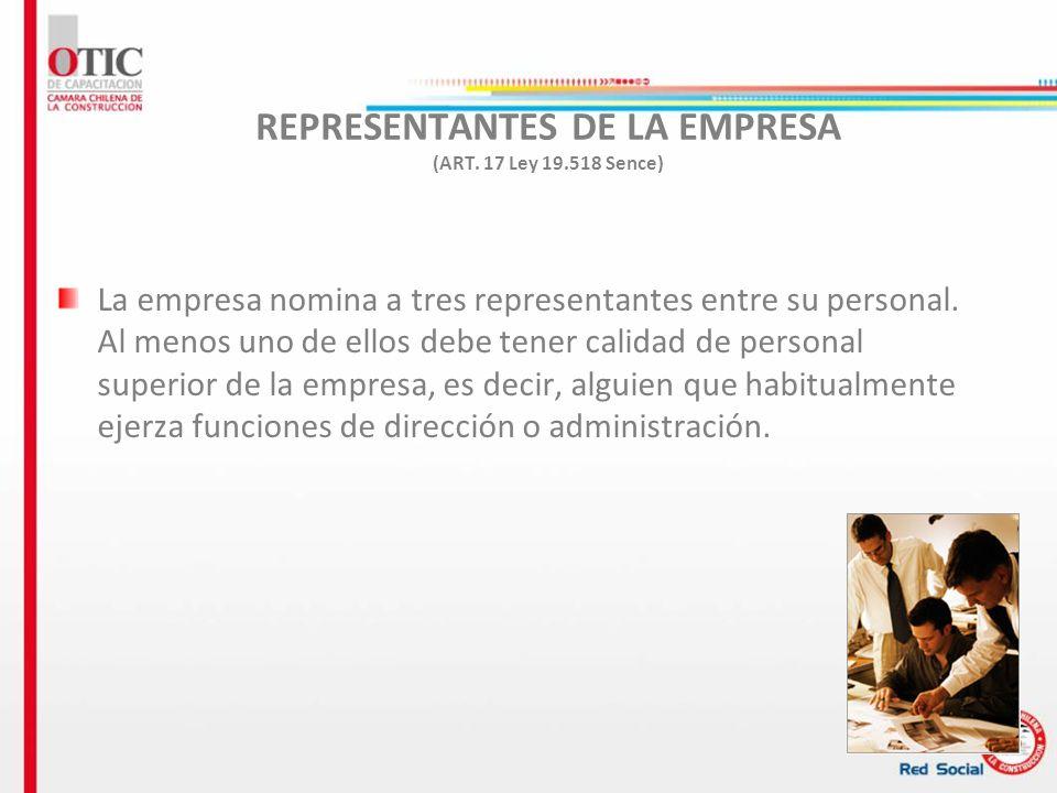 7 REPRESENTANTES DE LA EMPRESA (ART. 17 Ley 19.518 Sence) La empresa nomina a tres representantes entre su personal. Al menos uno de ellos debe tener
