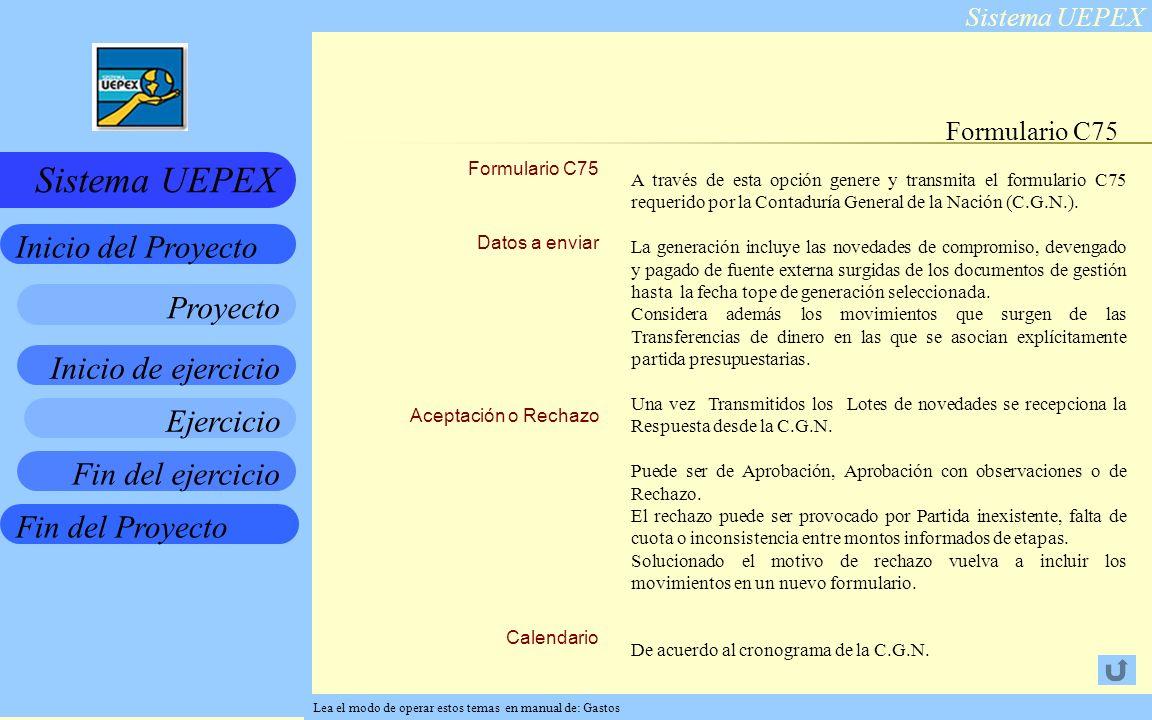 Sistema UEPEX Inicio de ejercicio Ejercicio Fin del ejercicio Fin del Proyecto Inicio del Proyecto Sistema UEPEX Proyecto Formulario C75 Datos a enviar Aceptación o Rechazo Calendario Formulario C75 A través de esta opción genere y transmita el formulario C75 requerido por la Contaduría General de la Nación (C.G.N.).