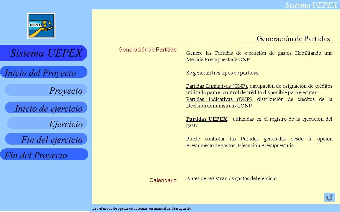 Sistema UEPEX Inicio de ejercicio Ejercicio Fin del ejercicio Fin del Proyecto Inicio del Proyecto Sistema UEPEX Proyecto Generación de Partidas Genere las Partidas de ejecución de gastos Habilitando una Medida Presupuestaria ONP.