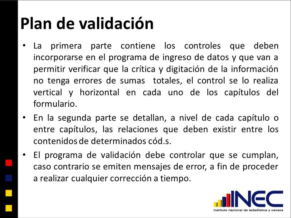 Plan de validación La primera parte contiene los controles que deben incorporarse en el programa de ingreso de datos y que van a permitir verificar qu