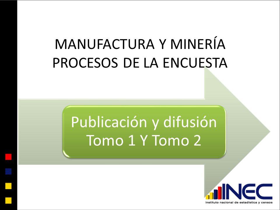 MANUFACTURA Y MINERÍA PROCESOS DE LA ENCUESTA Publicación y difusión Tomo 1 Y Tomo 2