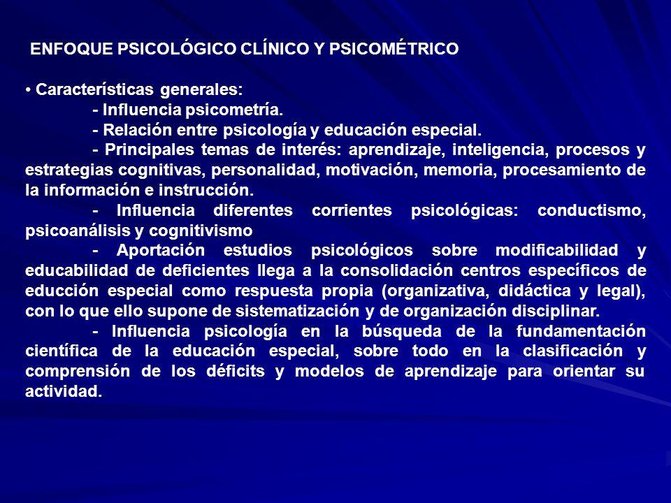 ENFOQUE PSICOLÓGICO CLÍNICO Y PSICOMÉTRICO Características generales: - Influencia psicometría. - Relación entre psicología y educación especial. - Pr