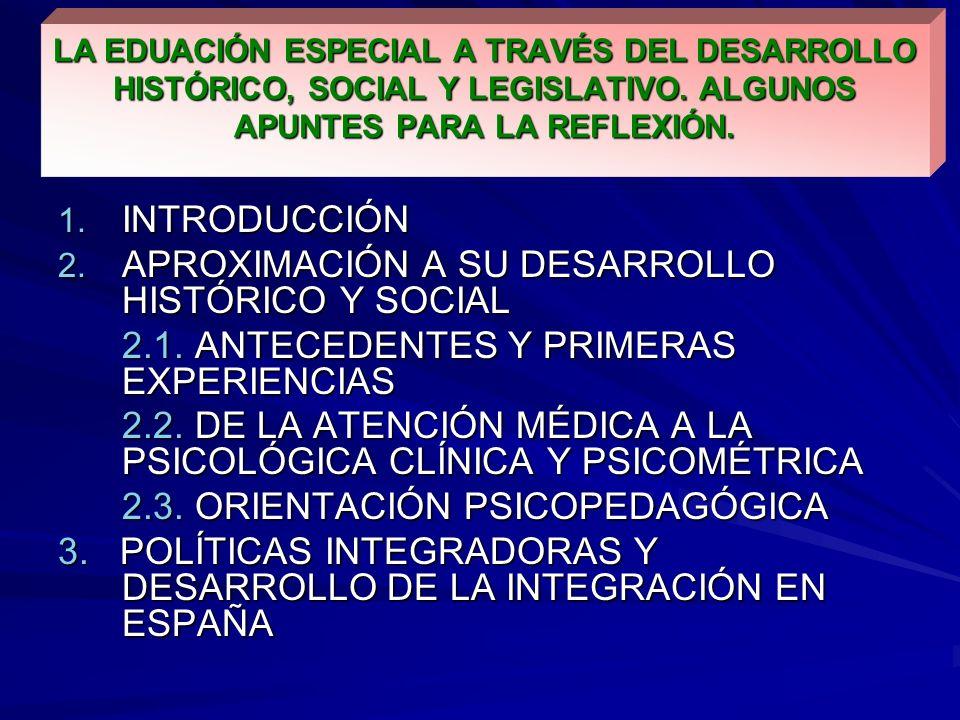 LA EDUACIÓN ESPECIAL A TRAVÉS DEL DESARROLLO HISTÓRICO, SOCIAL Y LEGISLATIVO. ALGUNOS APUNTES PARA LA REFLEXIÓN. 1. INTRODUCCIÓN 2. APROXIMACIÓN A SU