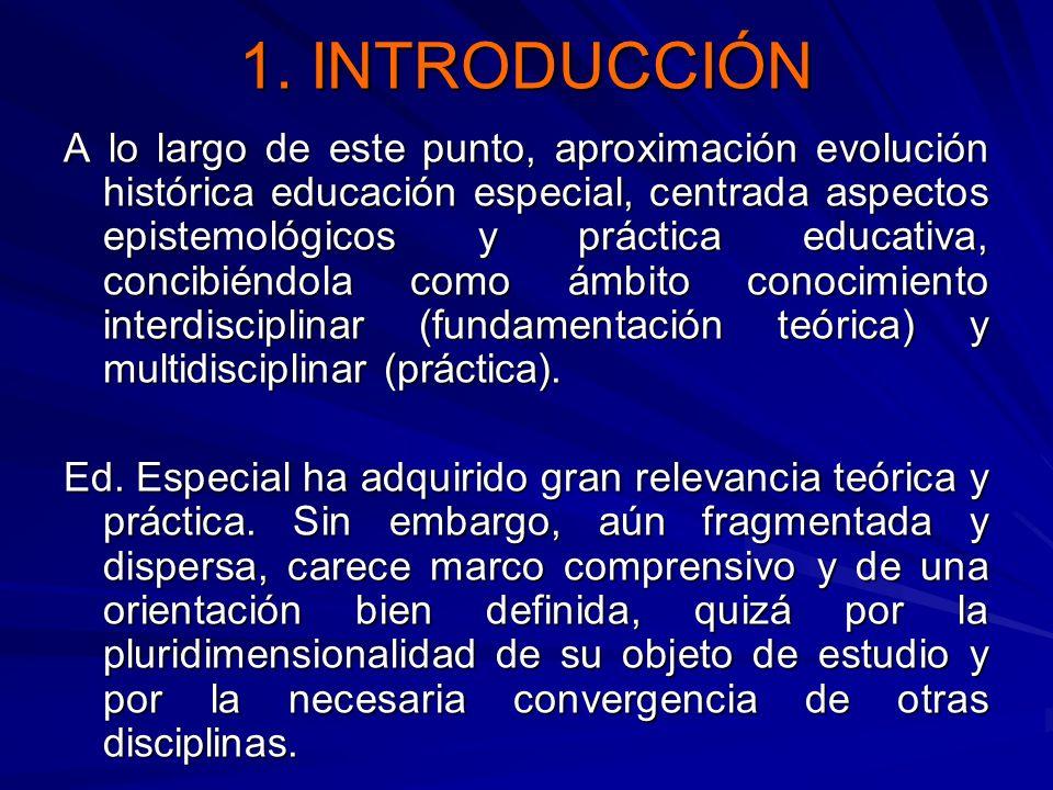1. INTRODUCCIÓN A lo largo de este punto, aproximación evolución histórica educación especial, centrada aspectos epistemológicos y práctica educativa,
