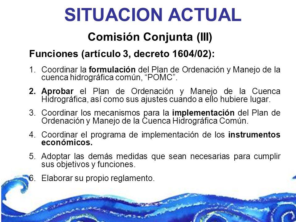 Funciones (artículo 3, decreto 1604/02): 1.Coordinar la formulación del Plan de Ordenación y Manejo de la cuenca hidrográfica común, POMC. 2.Aprobar e