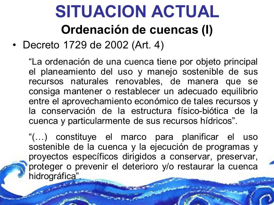 Ordenación de cuencas (I) Decreto 1729 de 2002 (Art. 4) La ordenación de una cuenca tiene por objeto principal el planeamiento del uso y manejo sosten