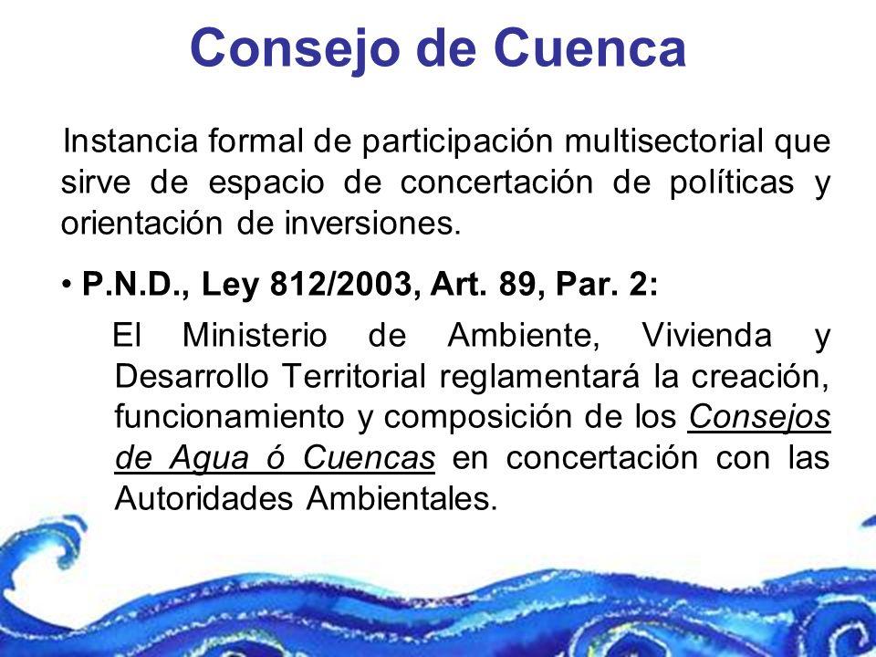 Consejo de Cuenca Instancia formal de participación multisectorial que sirve de espacio de concertación de políticas y orientación de inversiones. P.N