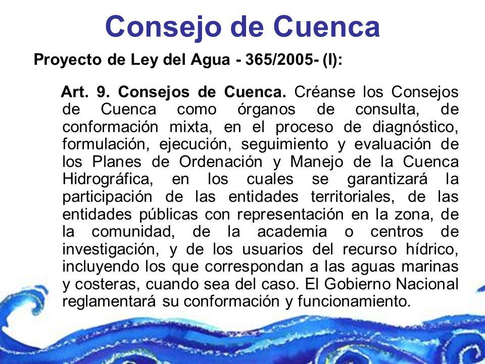 Consejo de Cuenca Proyecto de Ley del Agua - 365/2005- (I): Art. 9. Consejos de Cuenca. Créanse los Consejos de Cuenca como órganos de consulta, de co