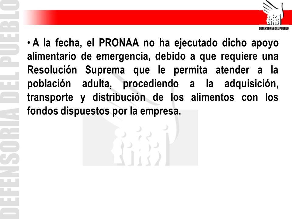 A la fecha, el PRONAA no ha ejecutado dicho apoyo alimentario de emergencia, debido a que requiere una Resolución Suprema que le permita atender a la