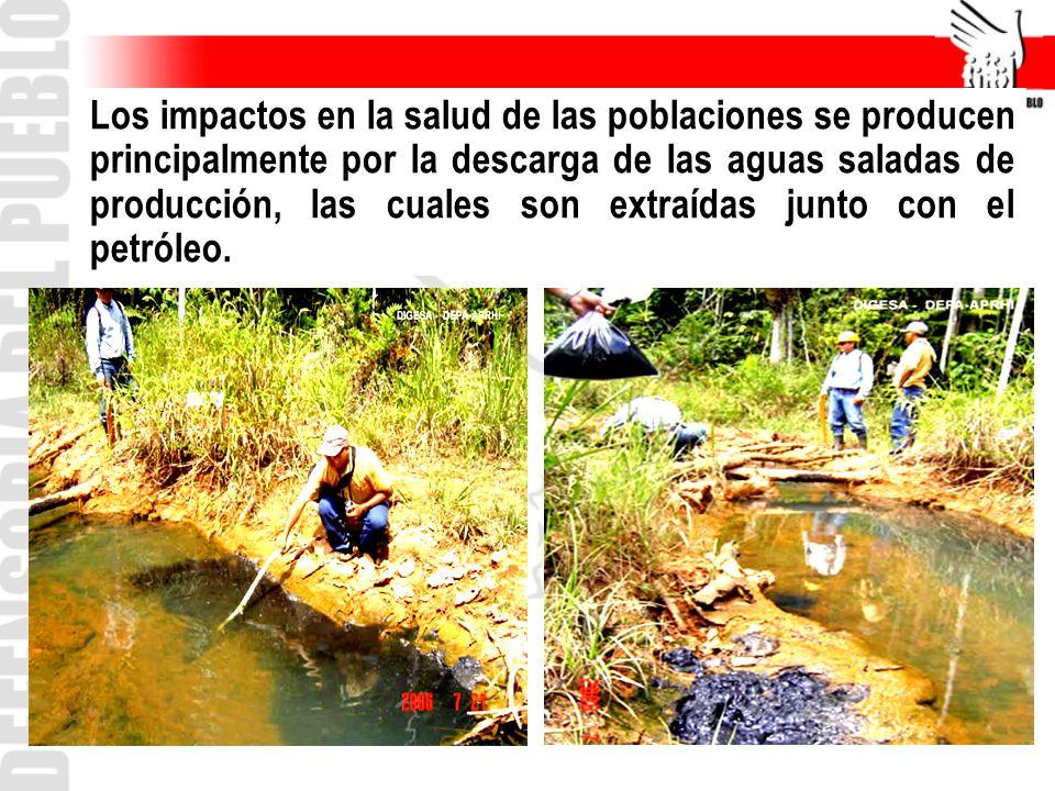 Los impactos en la salud de las poblaciones se producen principalmente por la descarga de las aguas saladas de producción, las cuales son extraídas ju