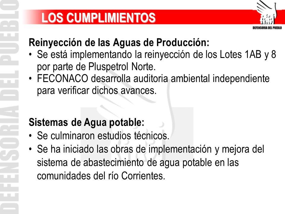 LOS CUMPLIMIENTOS LOS CUMPLIMIENTOS Reinyección de las Aguas de Producción: Se está implementando la reinyección de los Lotes 1AB y 8 por parte de Plu