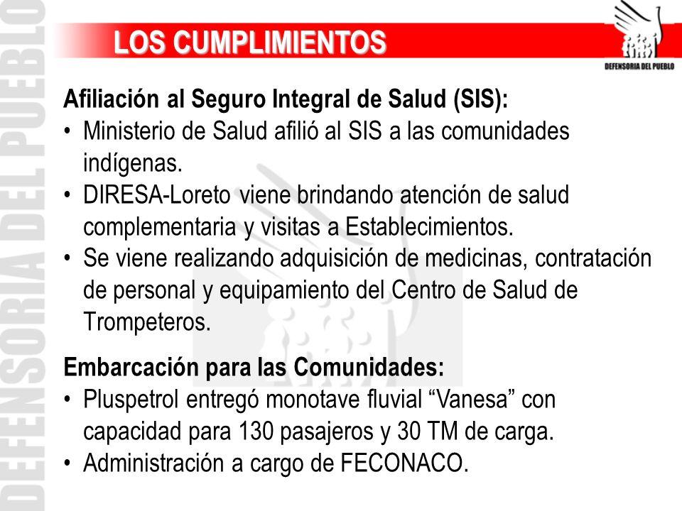 LOS CUMPLIMIENTOS LOS CUMPLIMIENTOS Afiliación al Seguro Integral de Salud (SIS): Ministerio de Salud afilió al SIS a las comunidades indígenas. DIRES