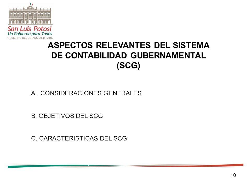 10 ASPECTOS RELEVANTES DEL SISTEMA DE CONTABILIDAD GUBERNAMENTAL (SCG) A.CONSIDERACIONES GENERALES B.