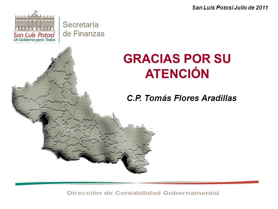 GRACIAS POR SU ATENCIÓN C.P. Tomás Flores Aradillas San Luis Potosí Julio de 2011