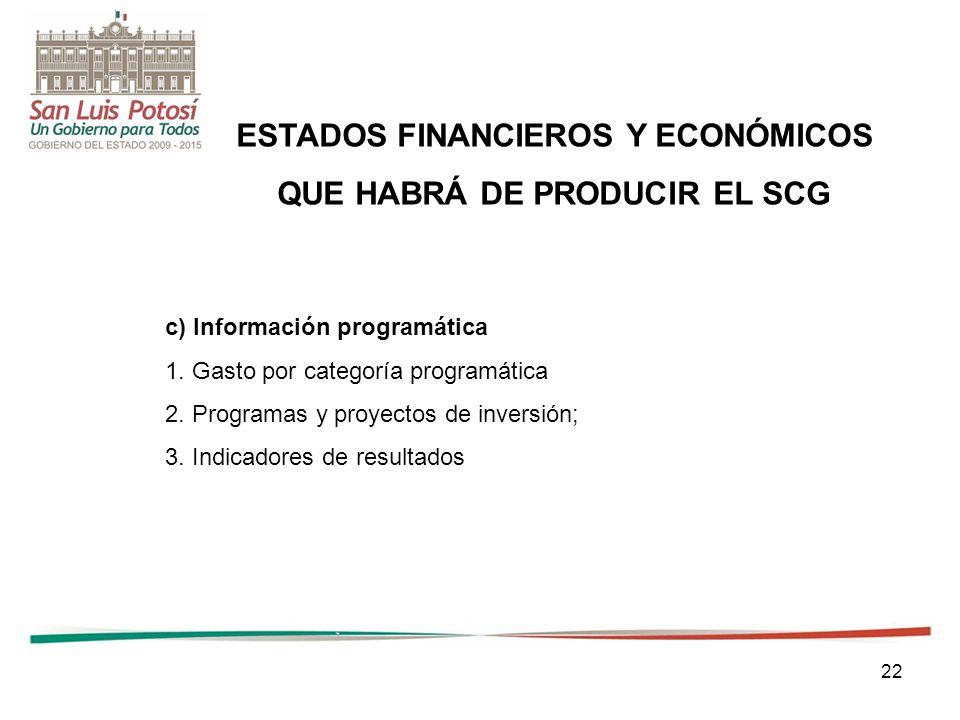 22 ESTADOS FINANCIEROS Y ECONÓMICOS QUE HABRÁ DE PRODUCIR EL SCG c) Información programática 1.