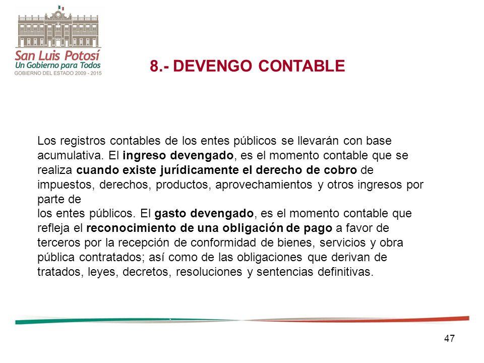 47 8.- DEVENGO CONTABLE Los registros contables de los entes públicos se llevarán con base acumulativa.