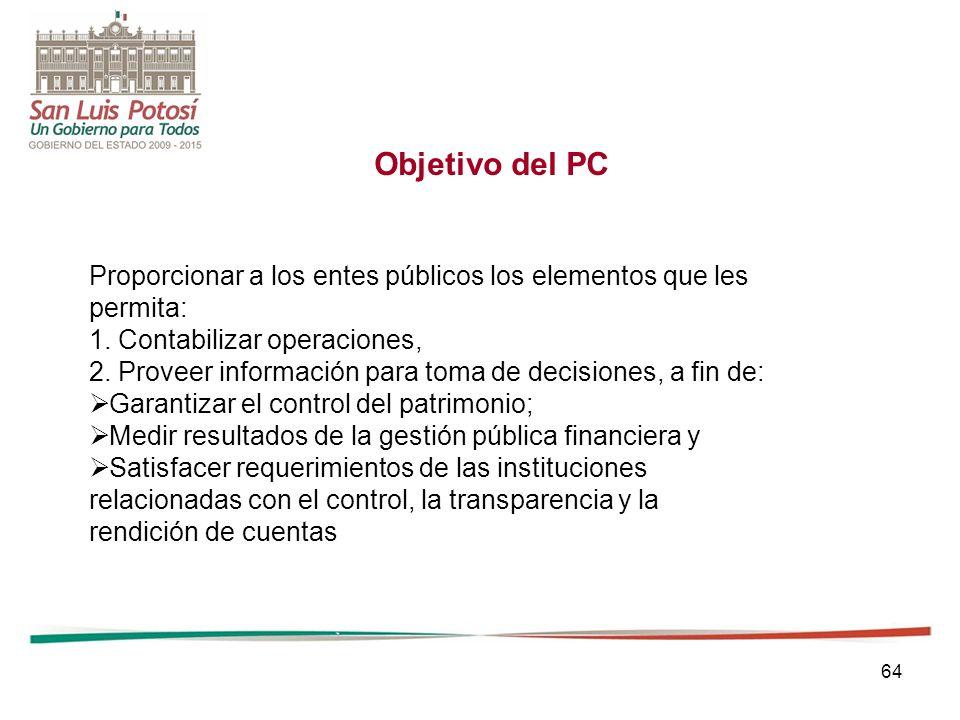 64 Objetivo del PC Proporcionar a los entes públicos los elementos que les permita: 1.