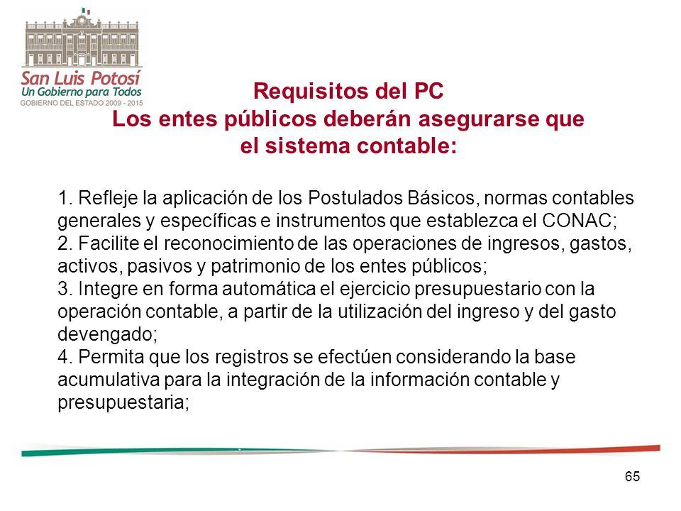 65 Requisitos del PC Los entes públicos deberán asegurarse que el sistema contable: 1.