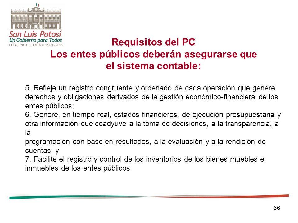 66 Requisitos del PC Los entes públicos deberán asegurarse que el sistema contable: 5.