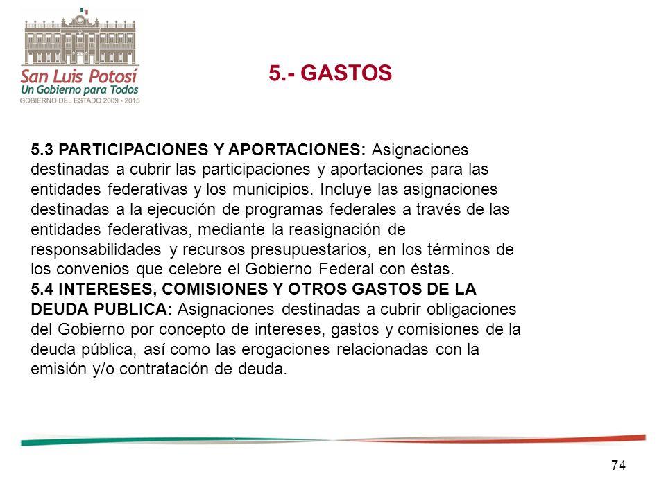 74 5.- GASTOS 5.3 PARTICIPACIONES Y APORTACIONES: Asignaciones destinadas a cubrir las participaciones y aportaciones para las entidades federativas y los municipios.