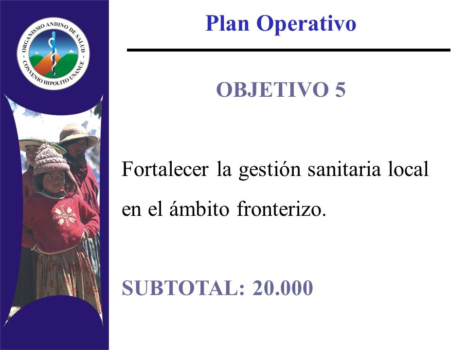 Plan Operativo OBJETIVO 5 Fortalecer la gestión sanitaria local en el ámbito fronterizo. SUBTOTAL: 20.000