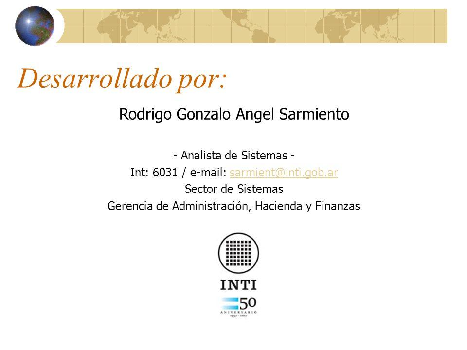 Desarrollado por: Rodrigo Gonzalo Angel Sarmiento - Analista de Sistemas - Int: 6031 / e-mail: sarmient@inti.gob.arsarmient@inti.gob.ar Sector de Sist