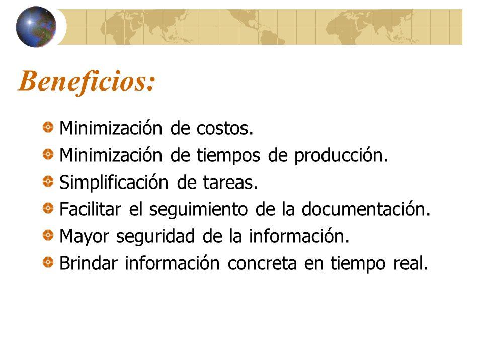 Beneficios: Minimización de costos. Minimización de tiempos de producción. Simplificación de tareas. Facilitar el seguimiento de la documentación. May
