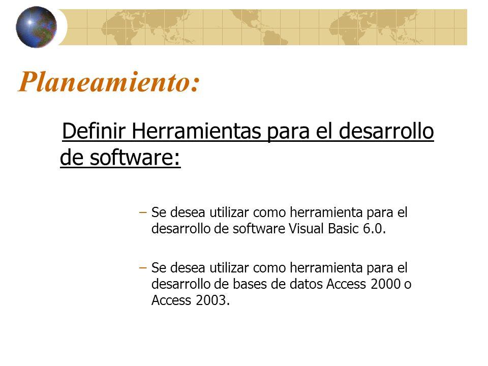 Planeamiento: Definir Herramientas para el desarrollo de software: –Se desea utilizar como herramienta para el desarrollo de software Visual Basic 6.0