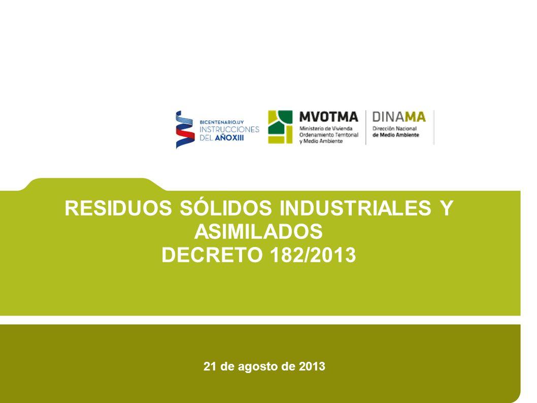21 de agosto de 2013 RESIDUOS SÓLIDOS INDUSTRIALES Y ASIMILADOS DECRETO 182/2013