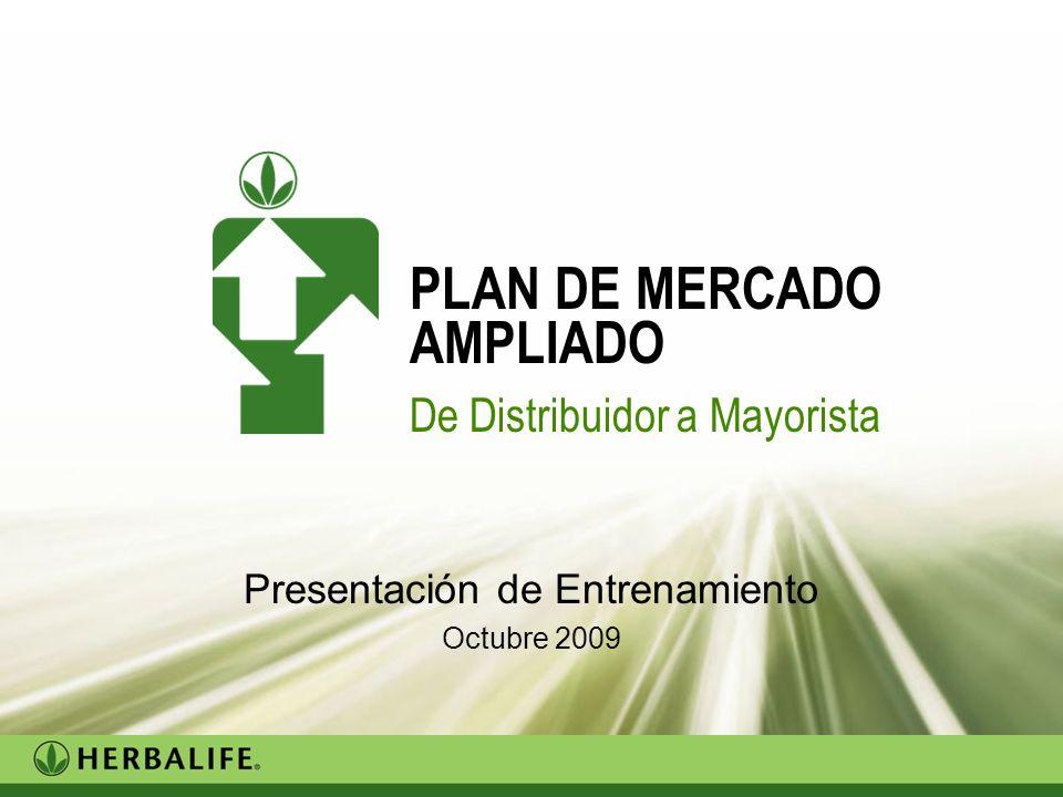 Trainers version Presentación de Entrenamiento Octubre 2009 PLAN DE MERCADO AMPLIADO De Distribuidor a Mayorista