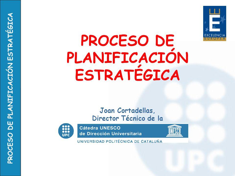 PROCESO DE PLANIFICACIÓN ESTRATÉGICA PROCESO DE PLANIFICACIÓN ESTRATÉGICA Joan Cortadellas, Director Técnico de la