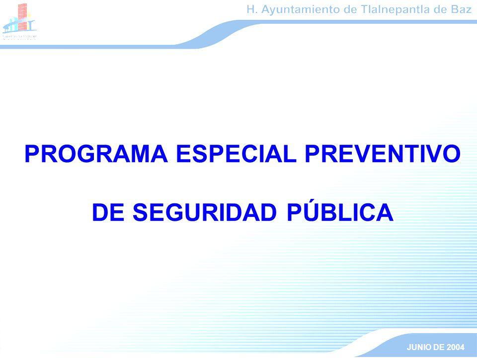 PROGRAMA ESPECIAL PREVENTIVO DE SEGURIDAD PÚBLICA PROGRAMA ESPECIAL PREVENTIVO DE SEGURIDAD PÚBLICA JUNIO DE 2004