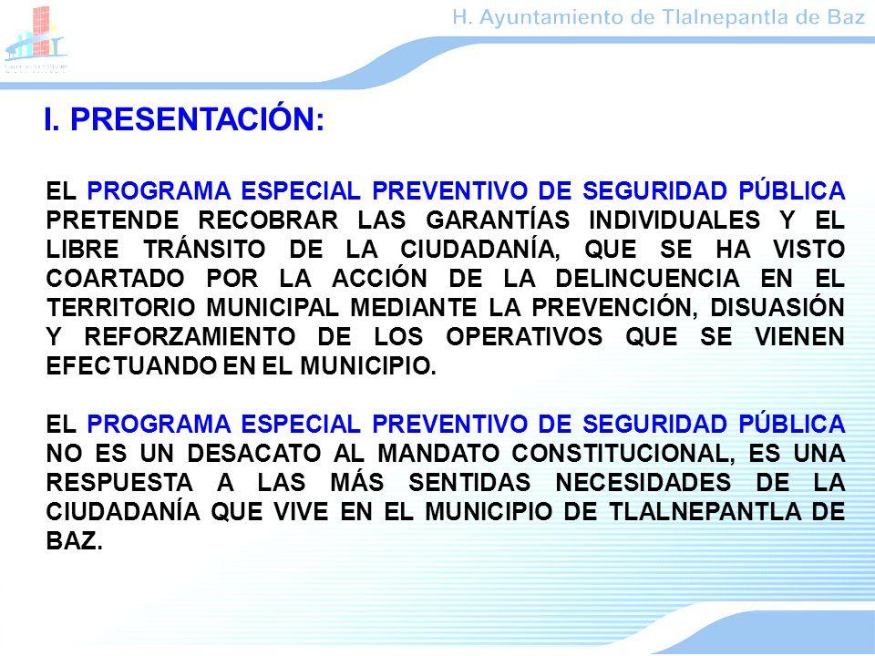 I. PRESENTACIÓN: EL PROGRAMA ESPECIAL PREVENTIVO DE SEGURIDAD PÚBLICA PRETENDE RECOBRAR LAS GARANTÍAS INDIVIDUALES Y EL LIBRE TRÁNSITO DE LA CIUDADANÍ