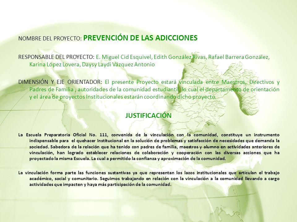 NOMBRE DEL PROYECTO: PREVENCIÓN DE LAS ADICCIONES RESPONSABLE DEL PROYECTO: E.