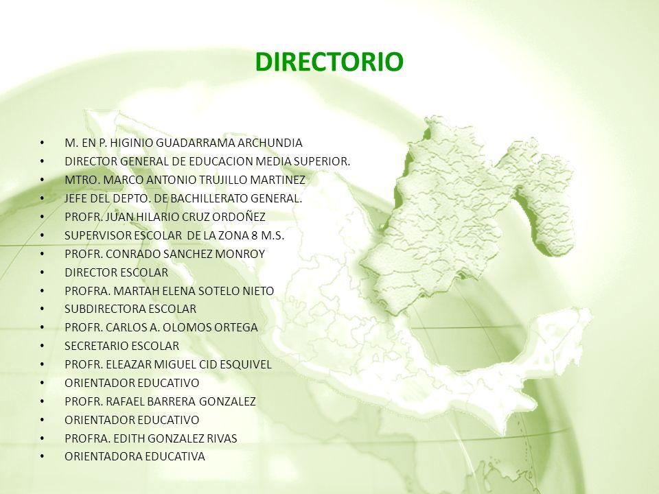DIRECTORIO M.EN P. HIGINIO GUADARRAMA ARCHUNDIA DIRECTOR GENERAL DE EDUCACION MEDIA SUPERIOR.