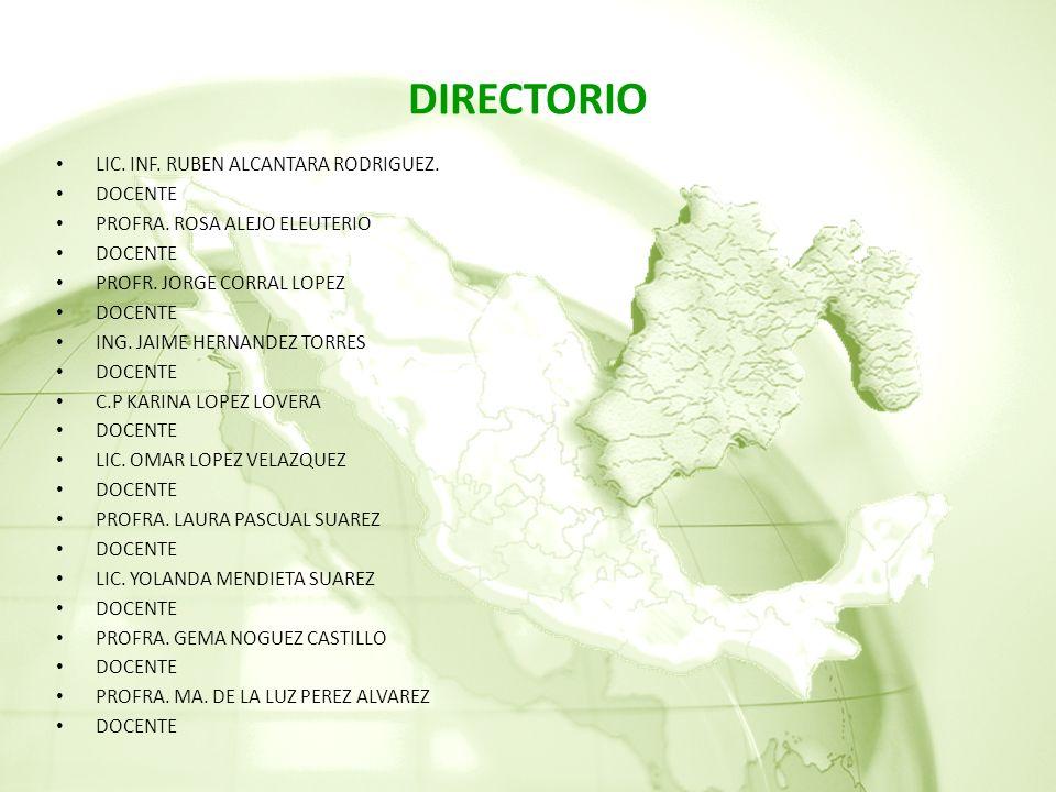 DIRECTORIO LIC.INF. RUBEN ALCANTARA RODRIGUEZ. DOCENTE PROFRA.