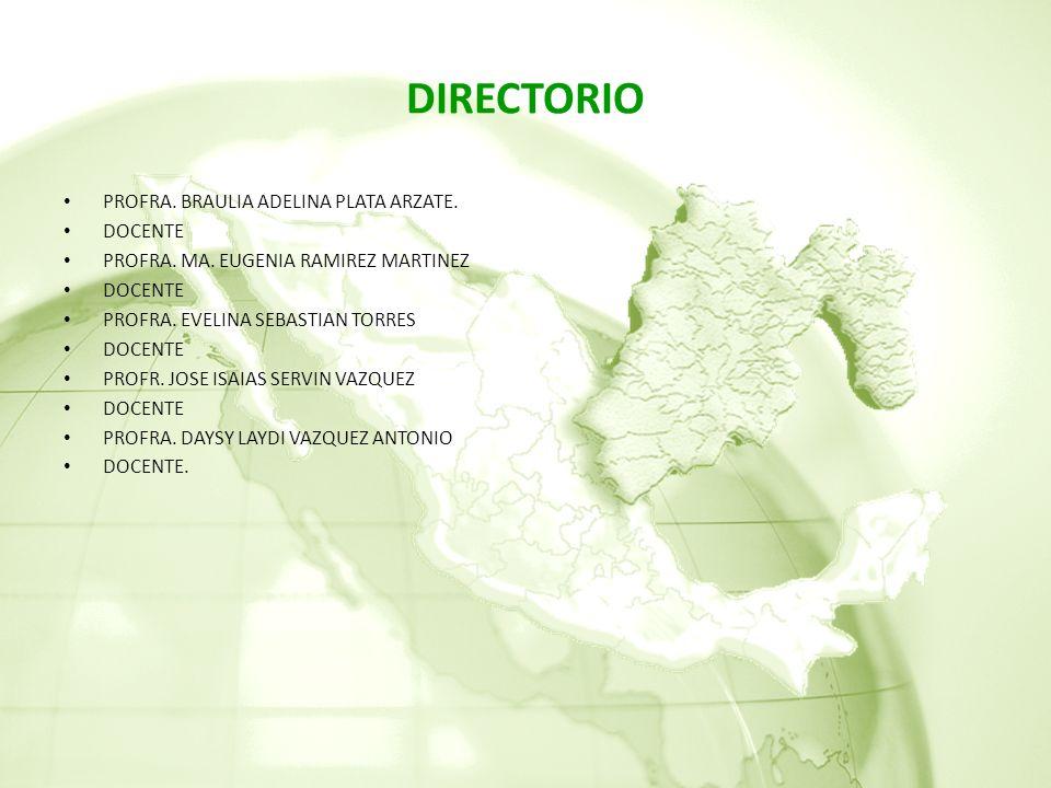 DIRECTORIO PROFRA.BRAULIA ADELINA PLATA ARZATE. DOCENTE PROFRA.