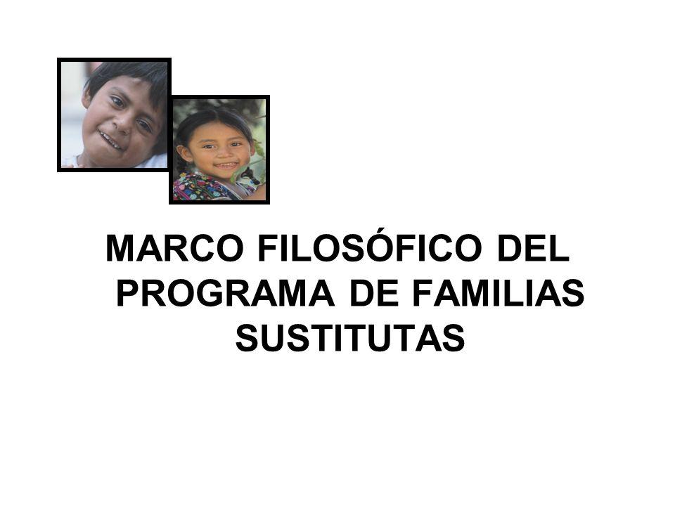 MARCO FILOSÓFICO DEL PROGRAMA DE FAMILIAS SUSTITUTAS