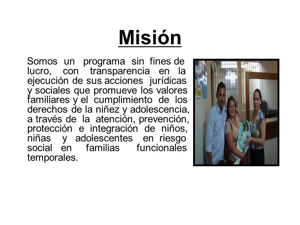 Misión Somos un programa sin fines de lucro, con transparencia en la ejecución de sus acciones jurídicas y sociales que promueve los valores familiare