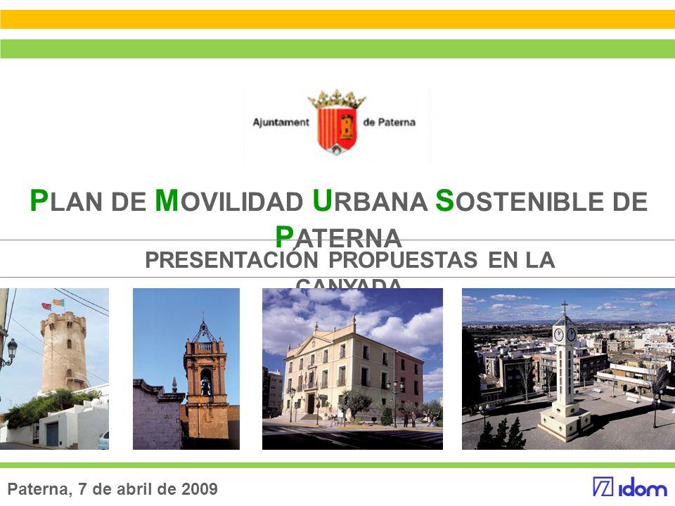 Paterna, 7 de abril de 2009 P LAN DE M OVILIDAD U RBANA S OSTENIBLE DE P ATERNA PRESENTACIÓN PROPUESTAS EN LA CANYADA