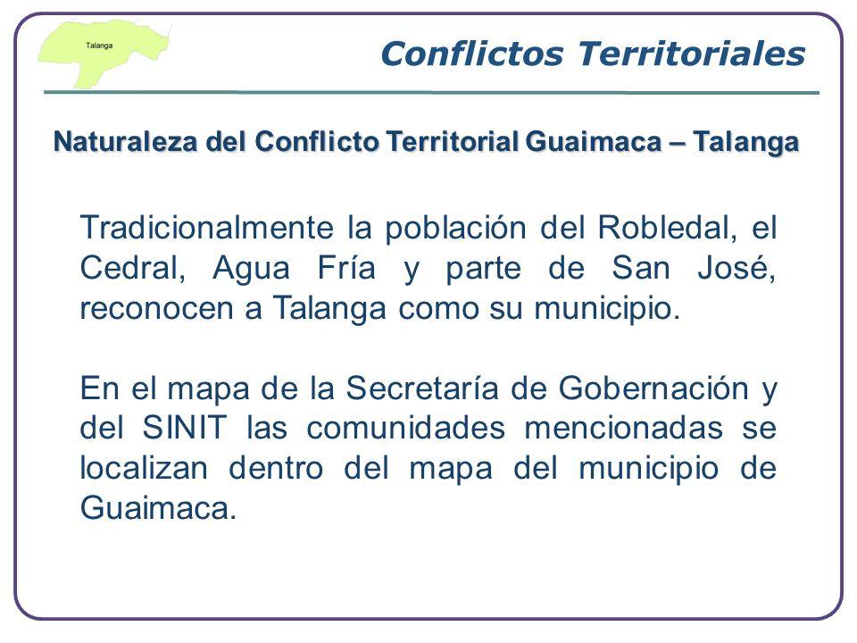 Conflictos Territoriales Tradicionalmente la población del Robledal, el Cedral, Agua Fría y parte de San José, reconocen a Talanga como su municipio.