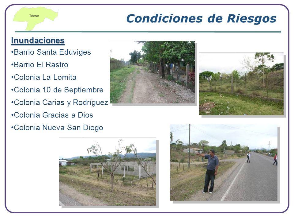 Condiciones de Riesgos Inundaciones Barrio Santa Eduviges Barrio El Rastro Colonia La Lomita Colonia 10 de Septiembre Colonia Carias y Rodríguez Colon