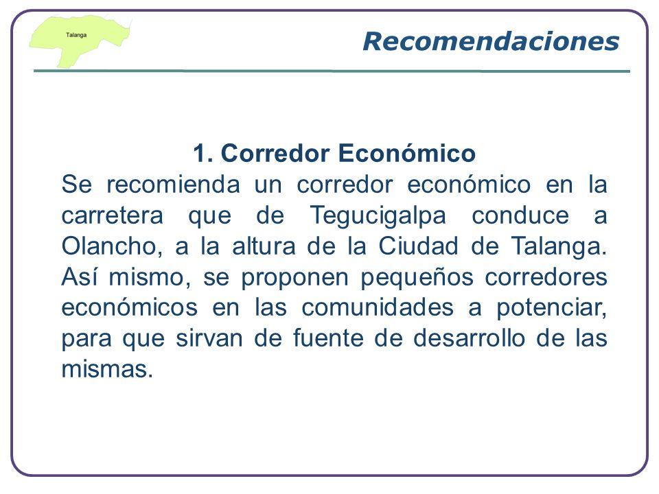 Recomendaciones 1. Corredor Económico Se recomienda un corredor económico en la carretera que de Tegucigalpa conduce a Olancho, a la altura de la Ciud