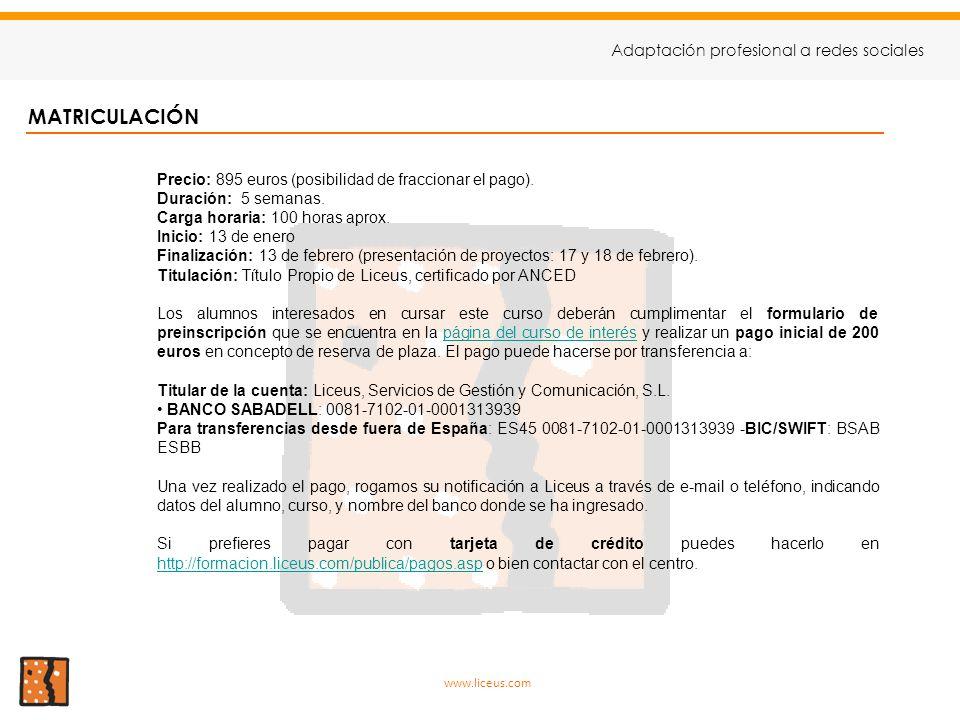 MATRICULACIÓN Precio: 895 euros (posibilidad de fraccionar el pago). Duración: 5 semanas. Carga horaria: 100 horas aprox. Inicio: 13 de enero Finaliza