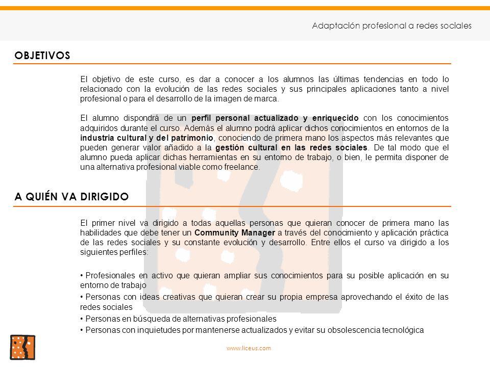 OBJETIVOS www.liceus.com Adaptación profesional a redes sociales El objetivo de este curso, es dar a conocer a los alumnos las últimas tendencias en t