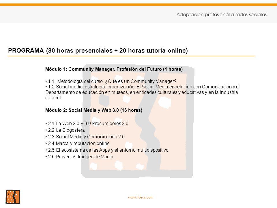 PROGRAMA (80 horas presenciales + 20 horas tutoría online) Módulo 1: Community Manager. Profesión del Futuro (4 horas) 1.1. Metodología del curso. ¿Qu