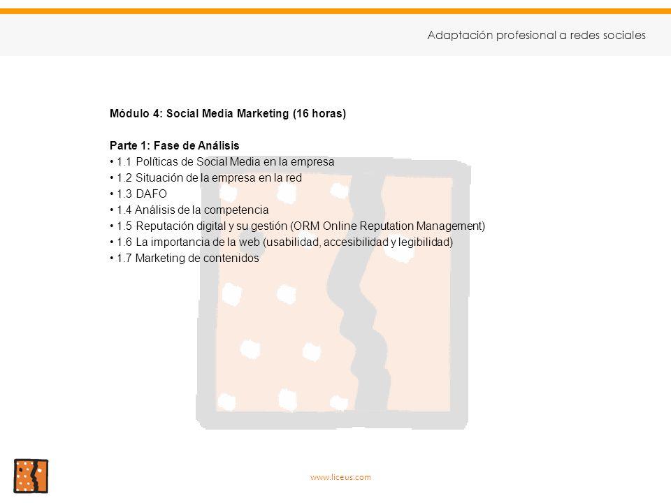 Módulo 4: Social Media Marketing (16 horas) Parte 1: Fase de Análisis 1.1 Políticas de Social Media en la empresa 1.2 Situación de la empresa en la re
